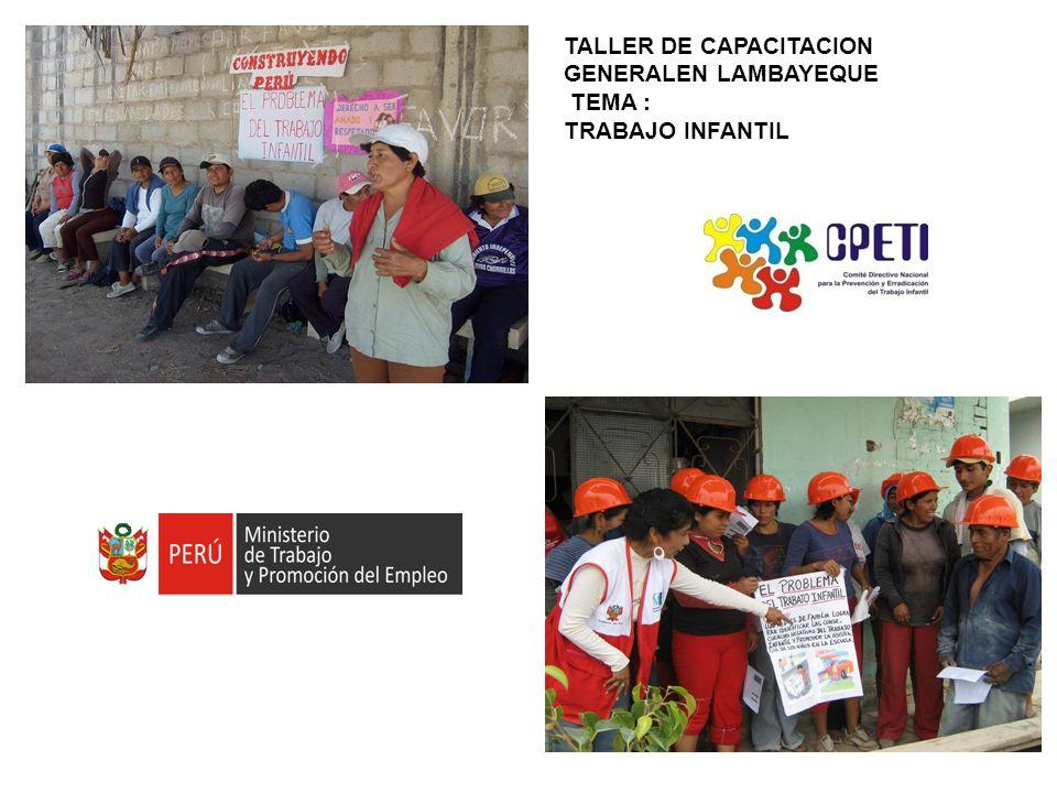 TALLER DE CAPACITACION GENERALEN LAMBAYEQUE TEMA : TRABAJO INFANTIL