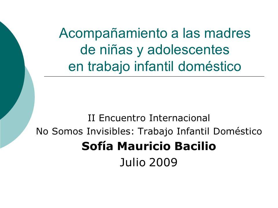 Acompañamiento a las madres de niñas y adolescentes en trabajo infantil doméstico II Encuentro Internacional No Somos Invisibles: Trabajo Infantil Dom
