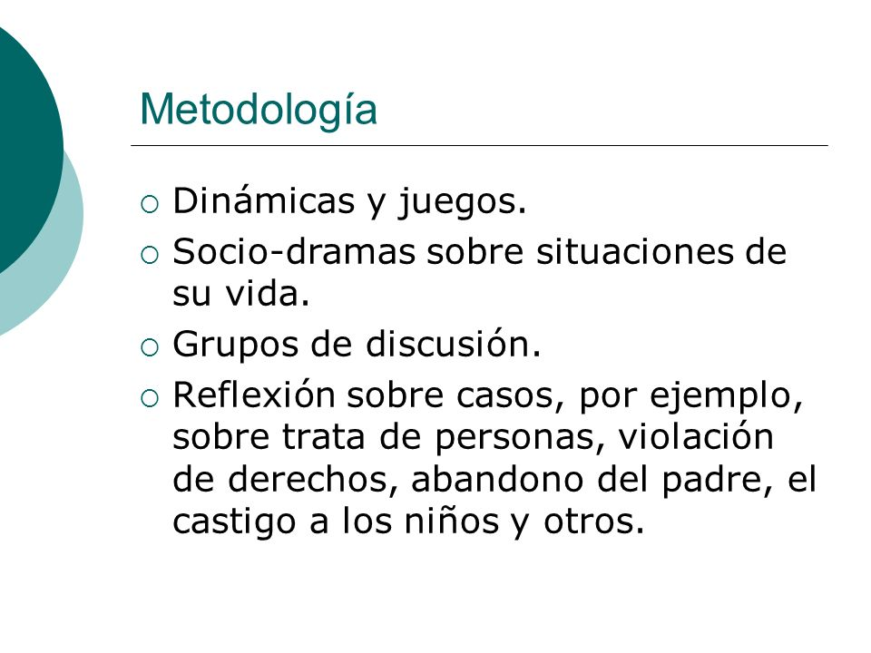 Metodología Dinámicas y juegos. Socio-dramas sobre situaciones de su vida. Grupos de discusión. Reflexión sobre casos, por ejemplo, sobre trata de per