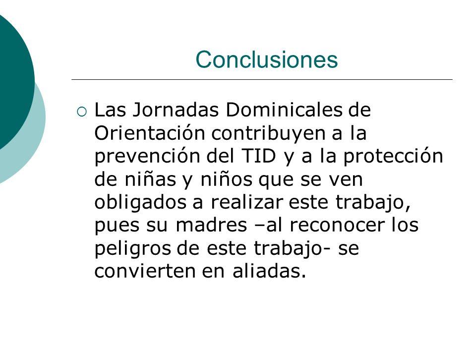 Conclusiones Las Jornadas Dominicales de Orientación contribuyen a la prevención del TID y a la protección de niñas y niños que se ven obligados a rea