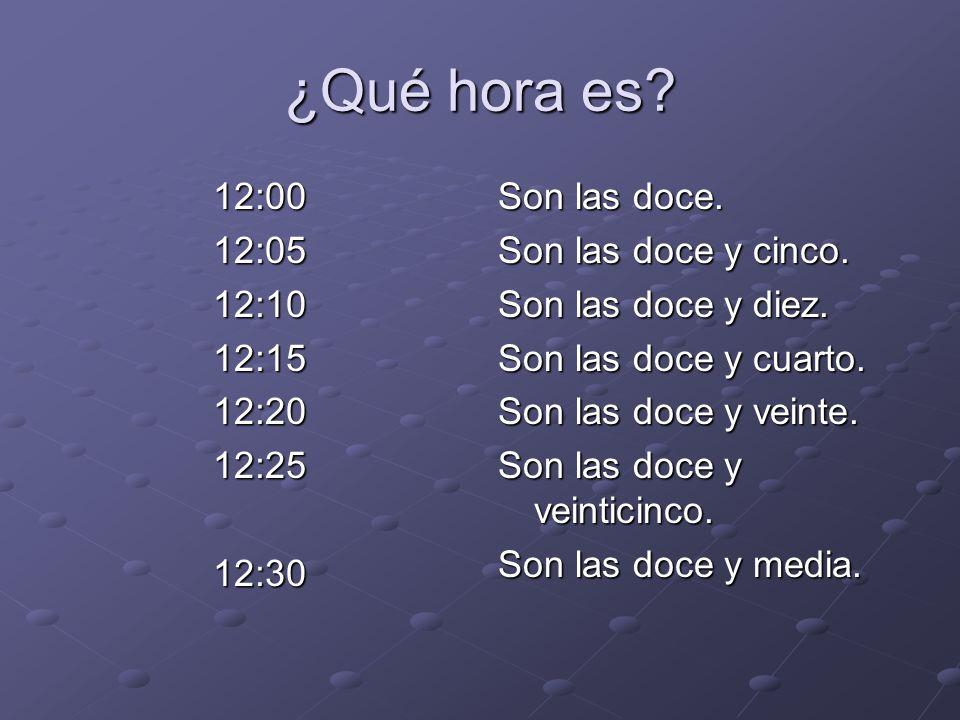 ¿Qué hora es. 12:0012:0512:1012:1512:2012:2512:30 Son las doce.