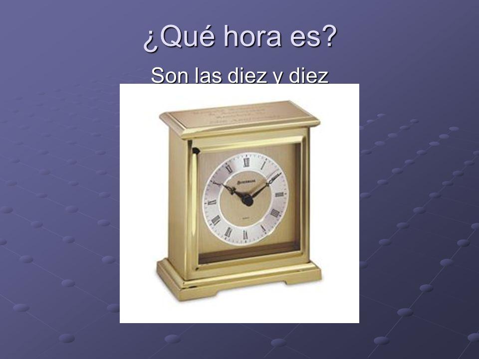 ¿Qué hora es Son las diez y diez