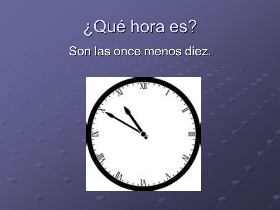 ¿Qué hora es Son las once menos diez.