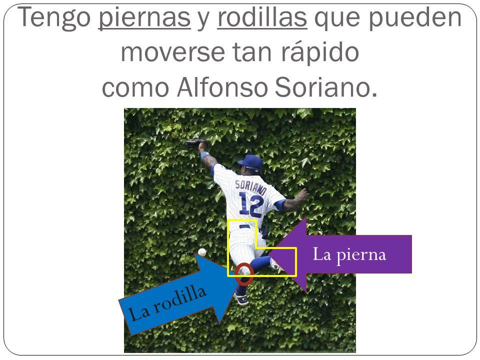 Tengo piernas y rodillas que pueden moverse tan rápido como Alfonso Soriano. La rodilla La pierna