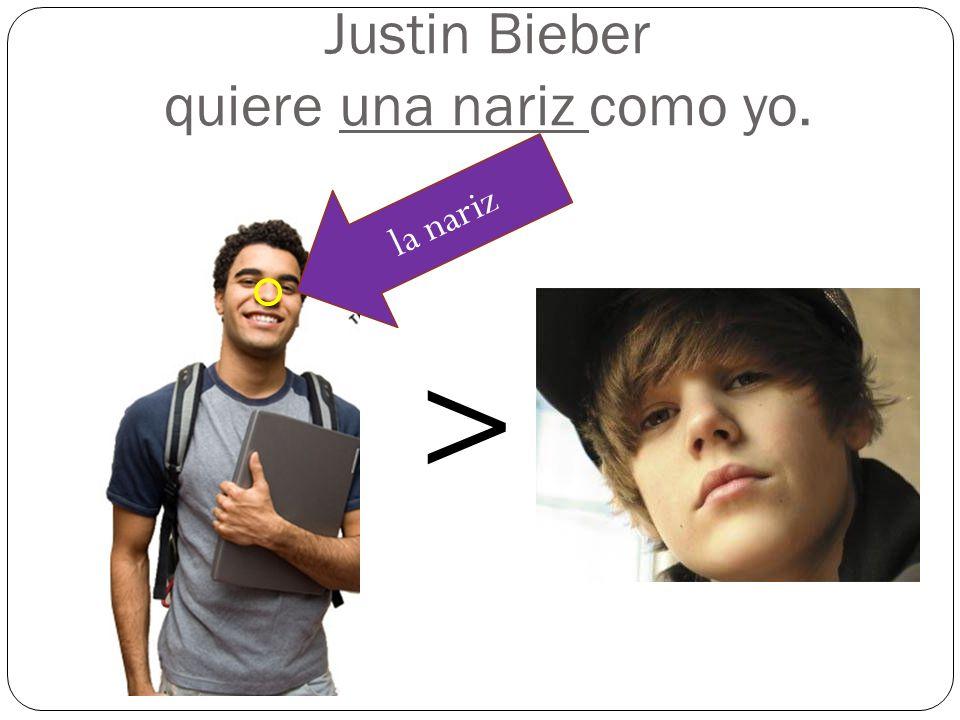 Justin Bieber quiere una nariz como yo. la nariz >