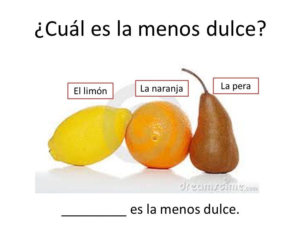 ¿Cuál es la menos dulce? El limón La naranja La pera _________ es la menos dulce.
