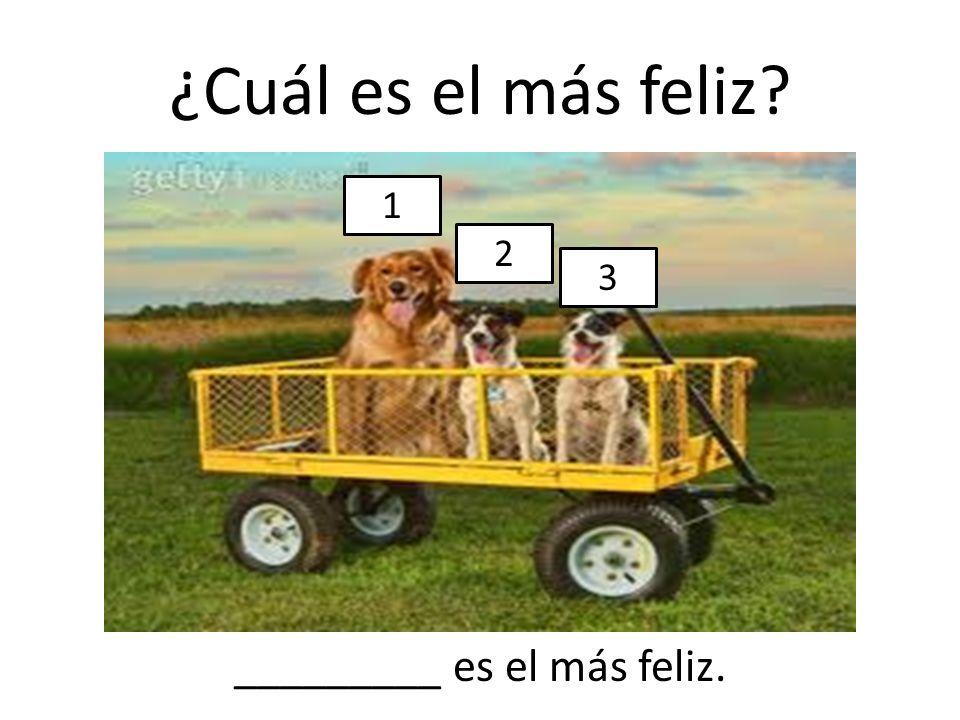 ¿Cuál es el más feliz? 1 2 3 _________ es el más feliz.