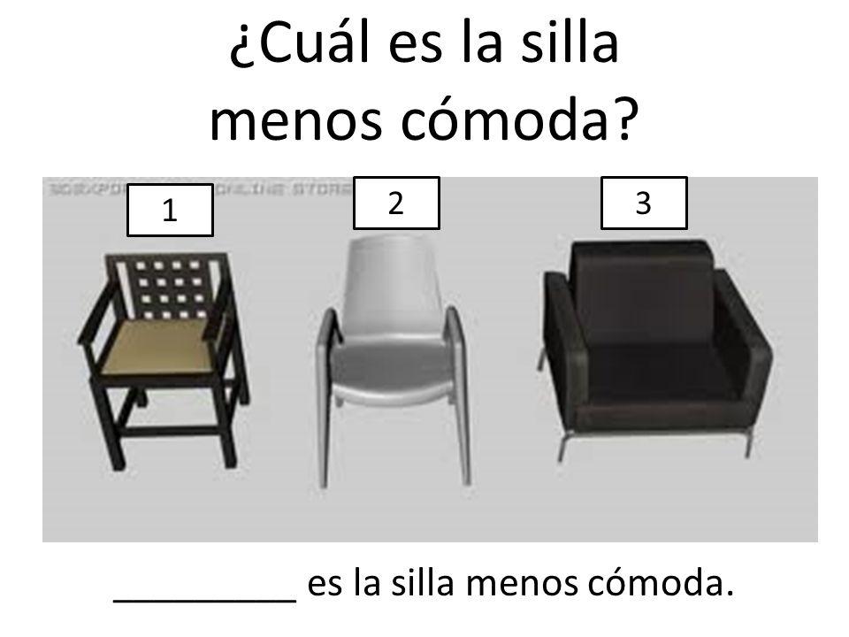 ¿Cuál es la silla menos cómoda? 1 23 _________ es la silla menos cómoda.