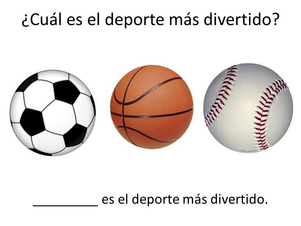 ¿Cuál es el deporte más divertido? _________ es el deporte más divertido.