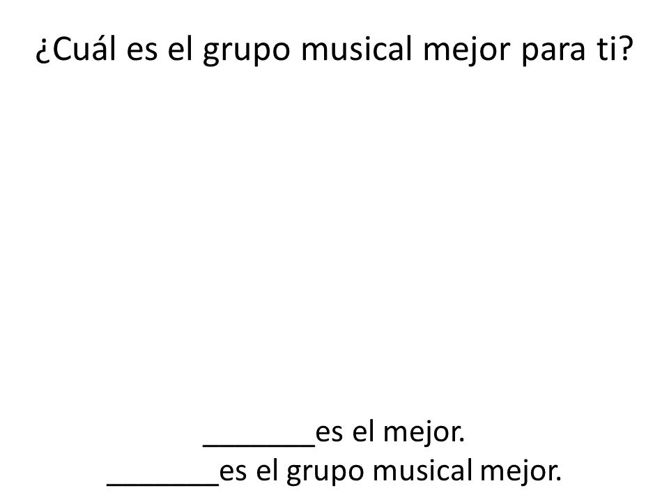 Nos comparamos con la clase 1st - Write your answer to each question using the correct form of the superlative after the lines that say Mi respuesta.