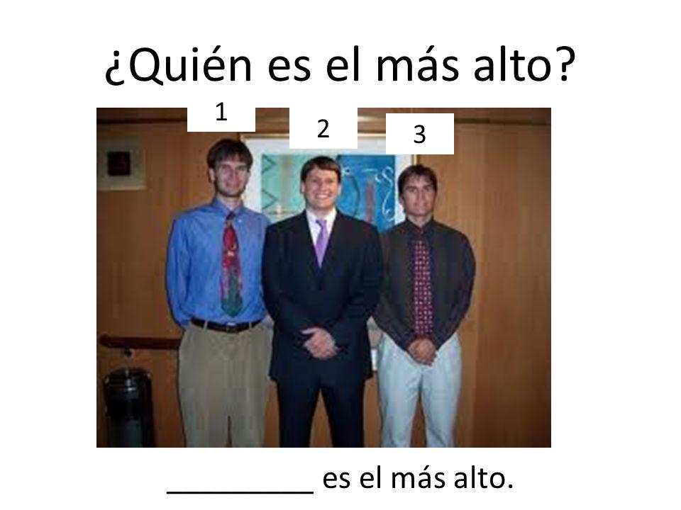 ¿Quién es el más alto? 1 2 3 _________ es el más alto.