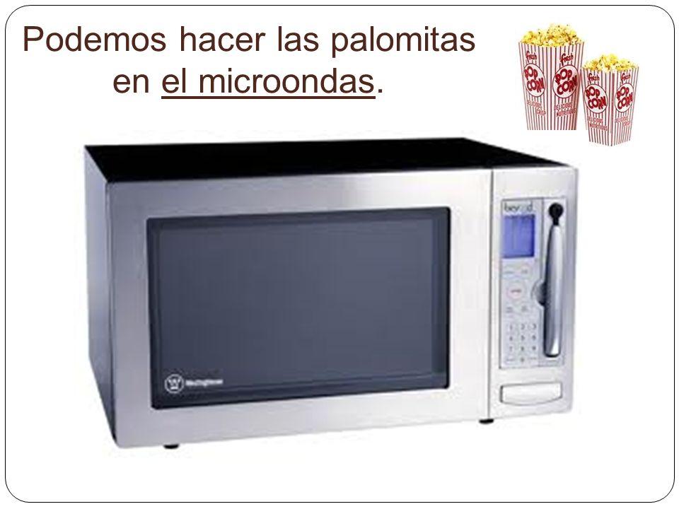 Podemos hacer las palomitas en el microondas.