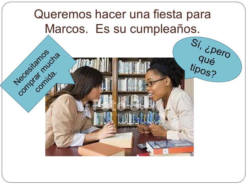 Queremos hacer una fiesta para Marcos. Es su cumpleaños.