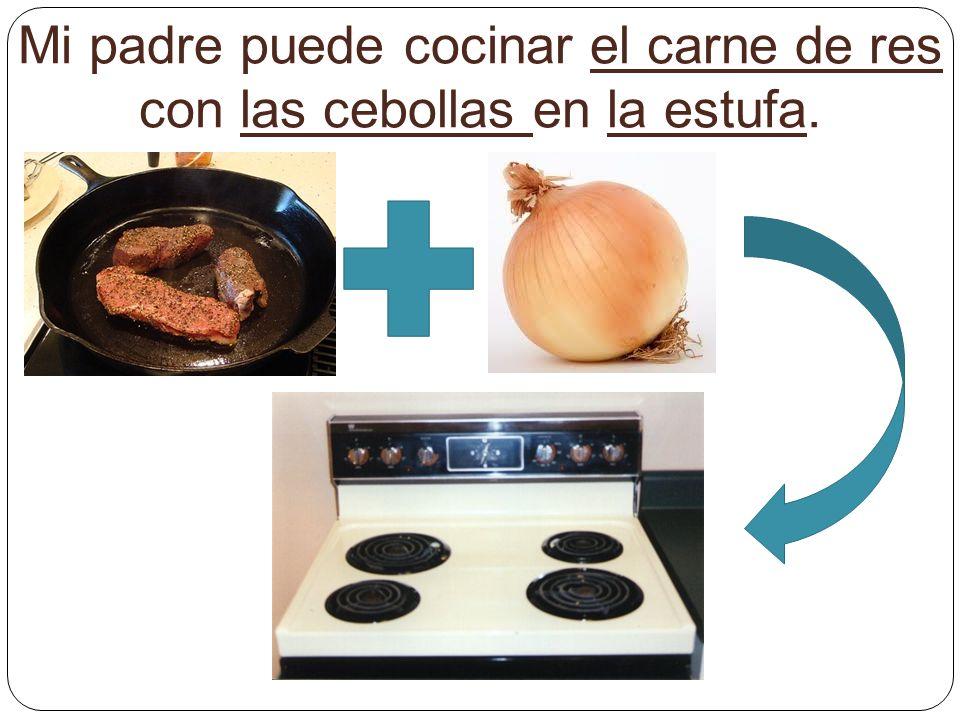 Mi padre puede cocinar el carne de res con las cebollas en la estufa.