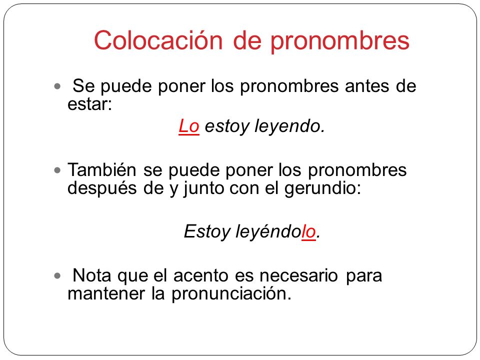 Los pronombres: inglés The object pronoun(s) may be placed either in front of estar Ej: Él te lo está dando.