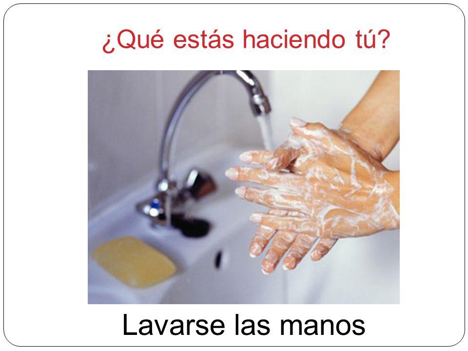 ¿Qué estás haciendo tú? Lavarse las manos