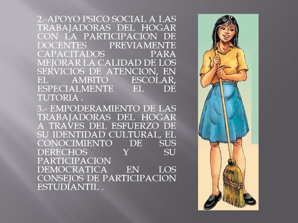 2.-APOYO PSICO SOCIAL A LAS TRABAJADORAS DEL HOGAR CON LA PARTICIPACION DE DOCENTES PREVIAMENTE CAPACITADOS PARA MEJORAR LA CALIDAD DE LOS SERVICIOS D