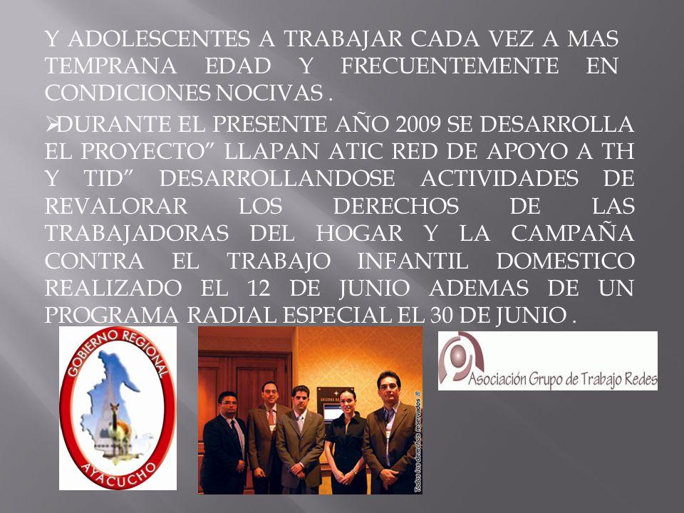 DURANTE EL PRESENTE AÑO 2009 SE DESARROLLA EL PROYECTO LLAPAN ATIC RED DE APOYO A TH Y TID DESARROLLANDOSE ACTIVIDADES DE REVALORAR LOS DERECHOS DE LA
