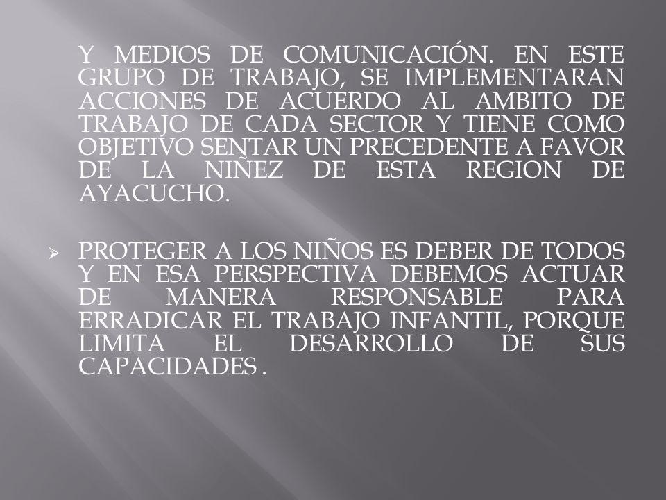 Y MEDIOS DE COMUNICACIÓN. EN ESTE GRUPO DE TRABAJO, SE IMPLEMENTARAN ACCIONES DE ACUERDO AL AMBITO DE TRABAJO DE CADA SECTOR Y TIENE COMO OBJETIVO SEN