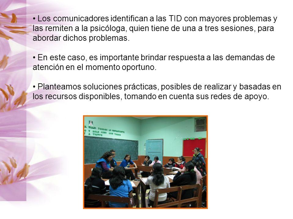 Los comunicadores identifican a las TID con mayores problemas y las remiten a la psicóloga, quien tiene de una a tres sesiones, para abordar dichos problemas.