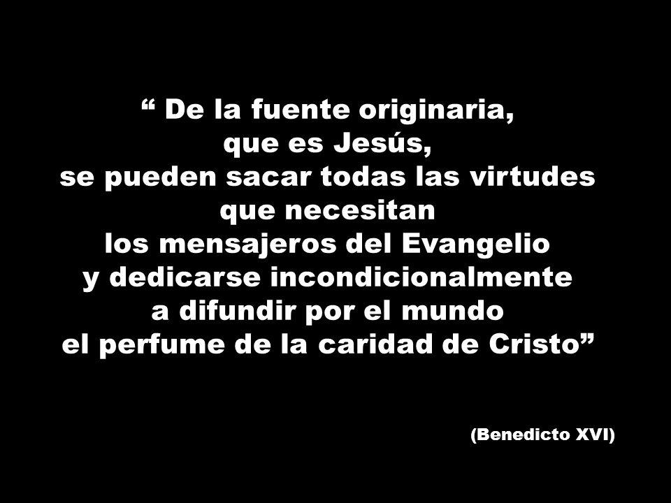 De la fuente originaria, que es Jesús, se pueden sacar todas las virtudes que necesitan los mensajeros del Evangelio y dedicarse incondicionalmente a