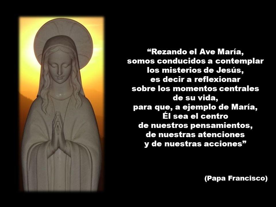 Rezando el Ave María, somos conducidos a contemplar los misterios de Jesús, es decir a reflexionar sobre los momentos centrales de su vida, para que,