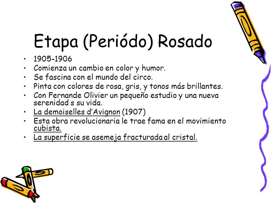 Etapa (Periódo) Rosado 1905-1906 Comienza un cambio en color y humor. Se fascina con el mundo del circo. Pinta con colores de rosa, gris, y tonos más