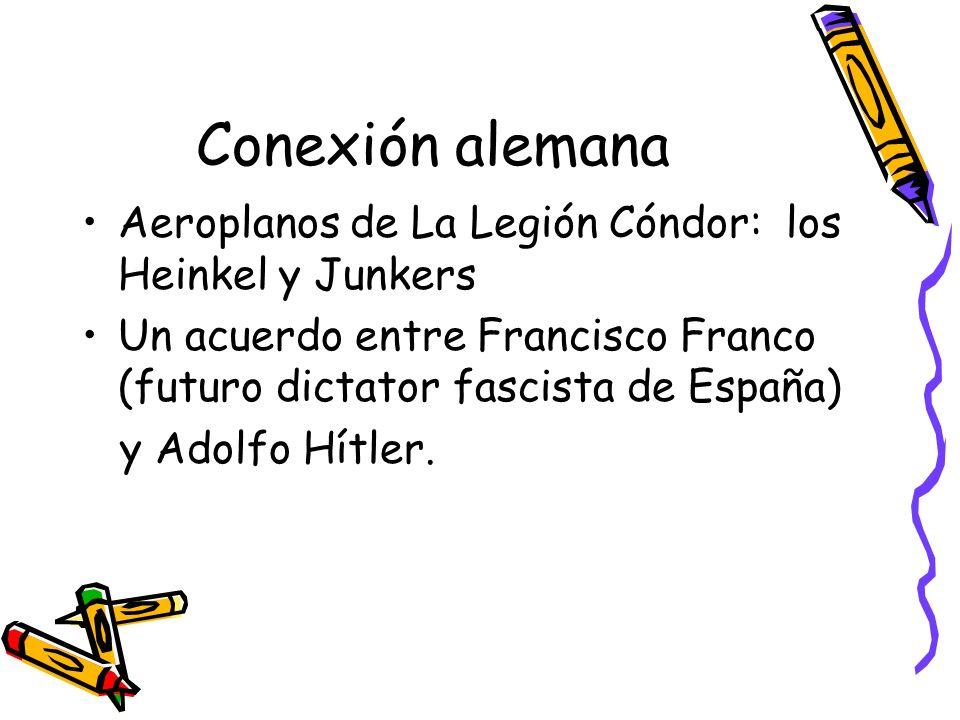 Conexión alemana Aeroplanos de La Legión Cóndor: los Heinkel y Junkers Un acuerdo entre Francisco Franco (futuro dictator fascista de España) y Adolfo