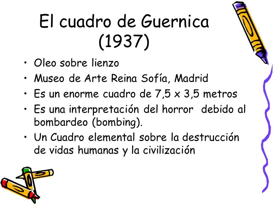 El cuadro de Guernica (1937) Oleo sobre lienzo Museo de Arte Reina Sofía, Madrid Es un enorme cuadro de 7,5 x 3,5 metros Es una interpretación del hor