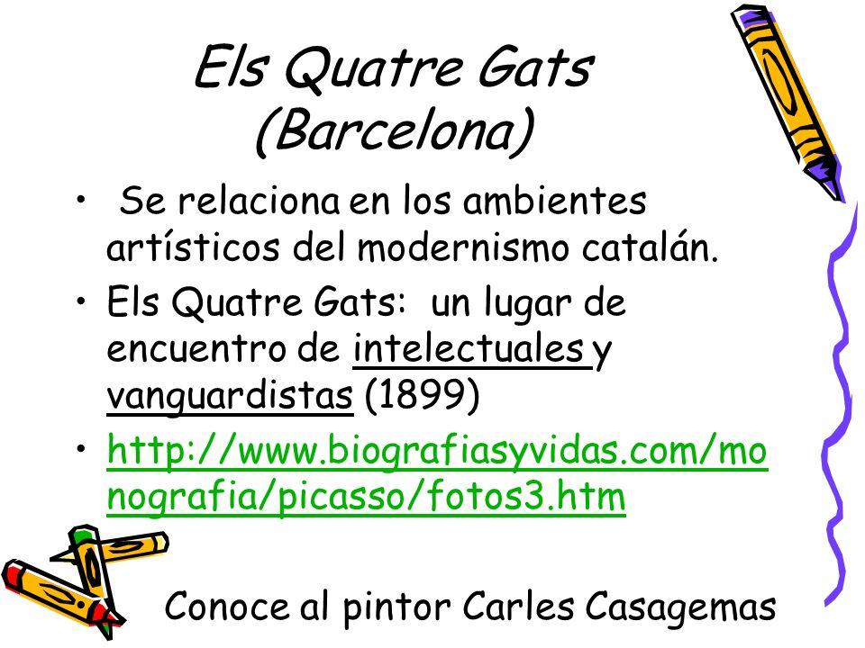 Els Quatre Gats (Barcelona) Se relaciona en los ambientes artísticos del modernismo catalán. Els Quatre Gats: un lugar de encuentro de intelectuales y