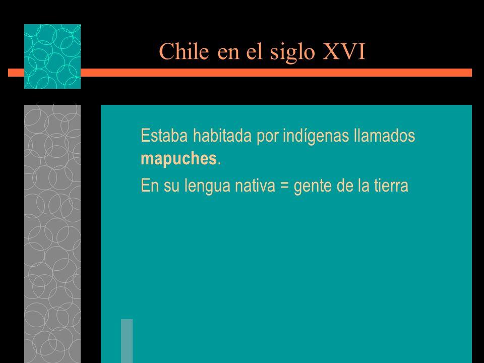 Chile en el siglo XVI Estaba habitada por indígenas llamados mapuches.