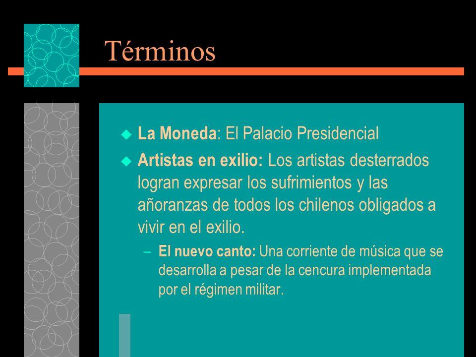 Términos La Moneda : El Palacio Presidencial Artistas en exilio: Los artistas desterrados logran expresar los sufrimientos y las añoranzas de todos los chilenos obligados a vivir en el exilio.