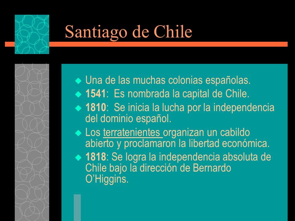 Santiago de Chile Una de las muchas colonias españolas.