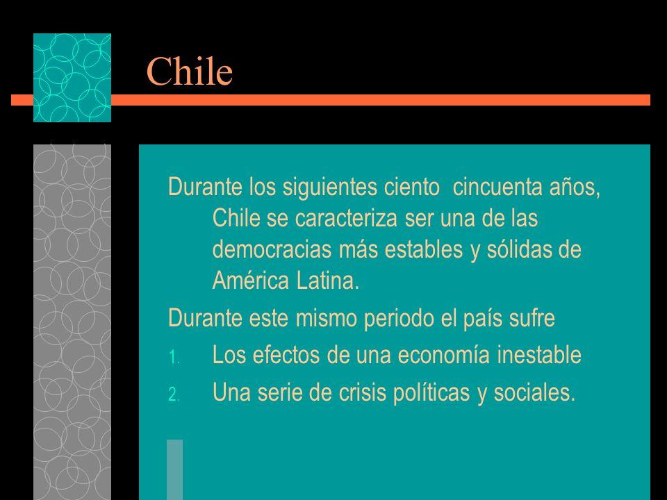 Chile Durante los siguientes ciento cincuenta años, Chile se caracteriza ser una de las democracias más estables y sólidas de América Latina.