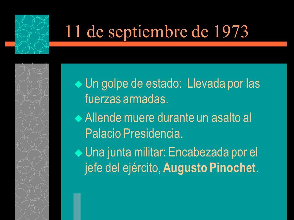 11 de septiembre de 1973 Un golpe de estado: Llevada por las fuerzas armadas.