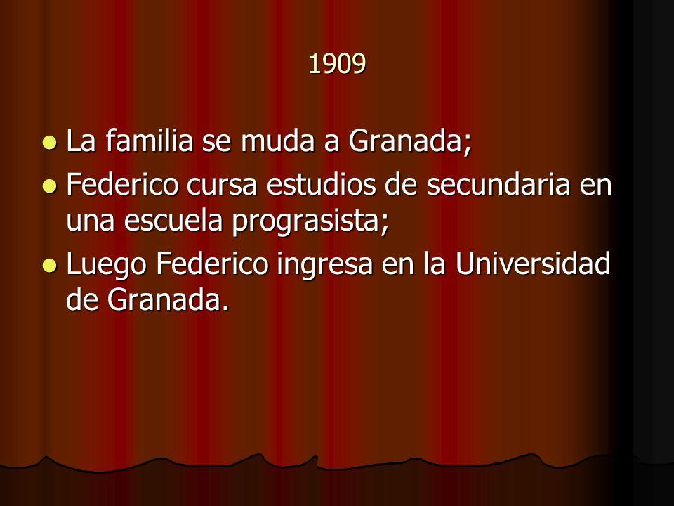 1909 La familia se muda a Granada; La familia se muda a Granada; Federico cursa estudios de secundaria en una escuela prograsista; Federico cursa estu