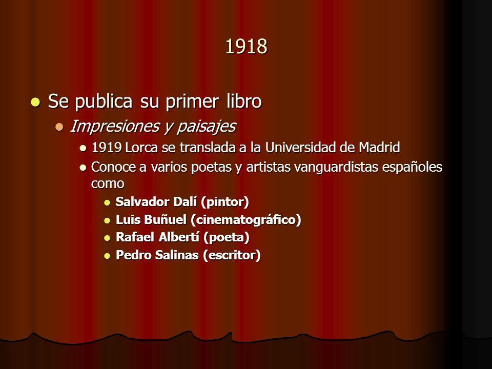 1918 Se publica su primer libro Se publica su primer libro Impresiones y paisajes Impresiones y paisajes 1919 Lorca se translada a la Universidad de M