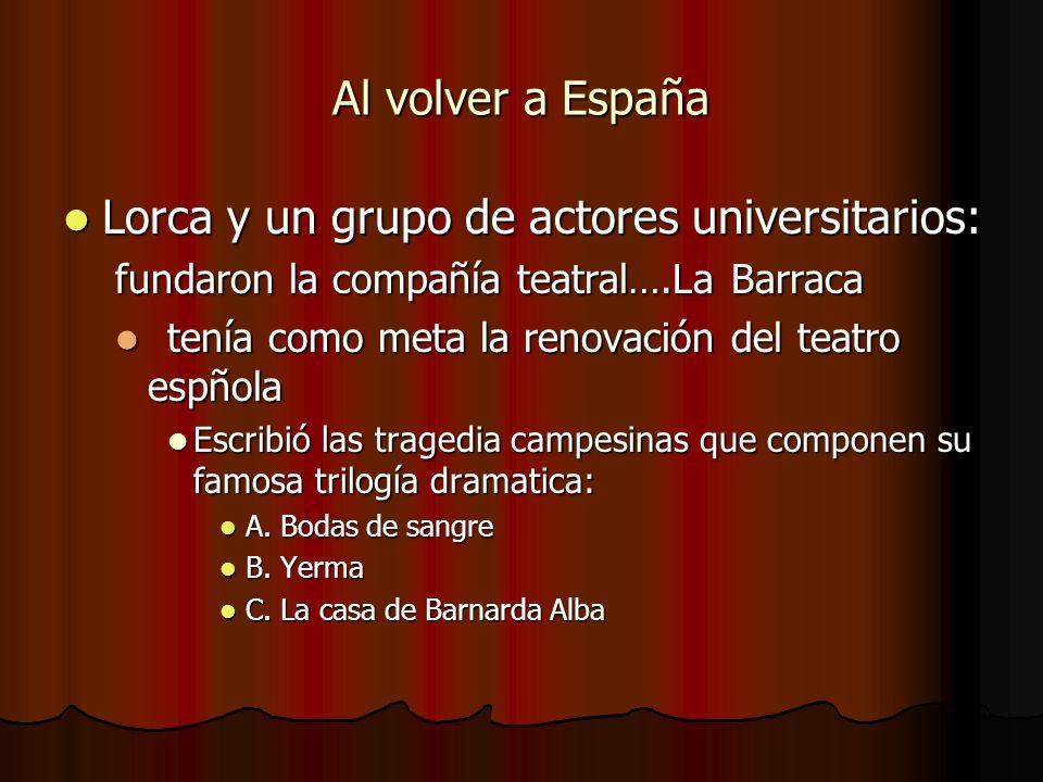 Al volver a España Lorca y un grupo de actores universitarios: Lorca y un grupo de actores universitarios: fundaron la compañía teatral….La Barraca te