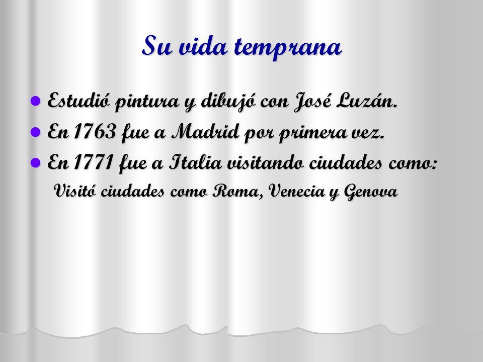 Su vida temprana Estudió pintura y dibujó con José Luzán. Estudió pintura y dibujó con José Luzán. En 1763 fue a Madrid por primera vez. En 1763 fue a