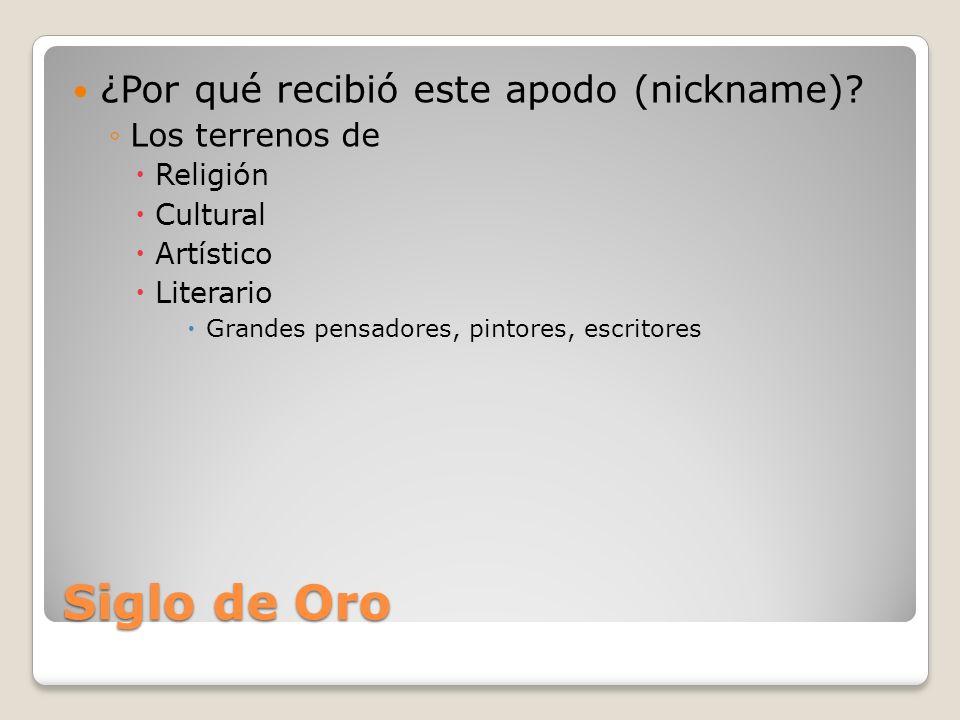 Siglo de Oro ¿Por qué recibió este apodo (nickname).