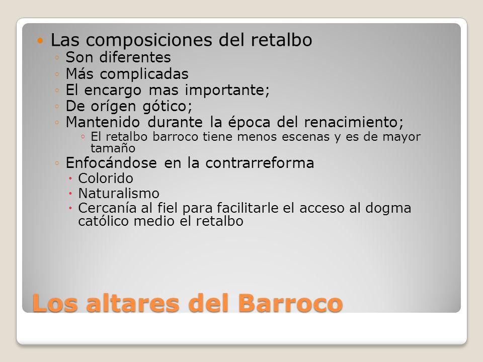 Los temas del BARROCO Los temas En su mayor parte religiosas. La tipología dentro de esta temática es variada. La más importante es el retalbo (altar