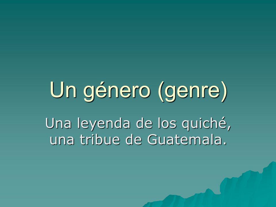 Un género (genre) Una leyenda de los quiché, una tribue de Guatemala.