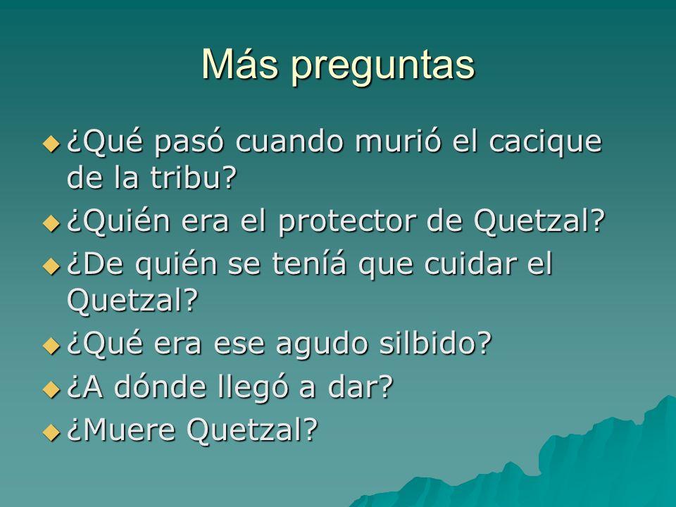 Más preguntas ¿Qué pasó cuando murió el cacique de la tribu? ¿Qué pasó cuando murió el cacique de la tribu? ¿Quién era el protector de Quetzal? ¿Quién