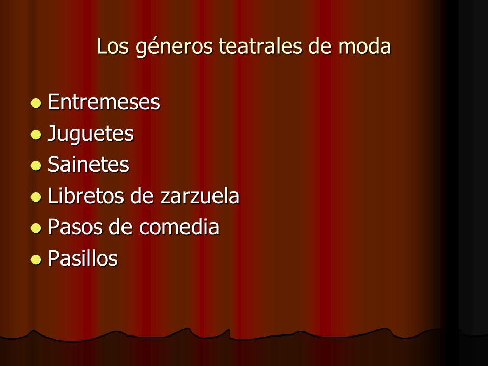 Los géneros teatrales de moda Entremeses Entremeses Juguetes Juguetes Sainetes Sainetes Libretos de zarzuela Libretos de zarzuela Pasos de comedia Pas
