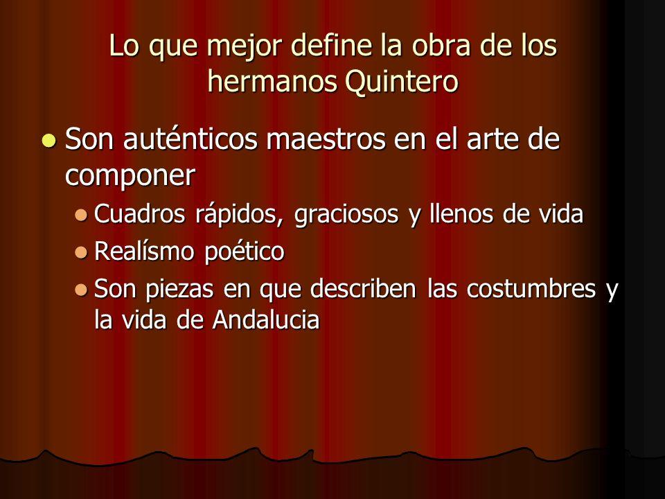 Lo que mejor define la obra de los hermanos Quintero Son auténticos maestros en el arte de componer Son auténticos maestros en el arte de componer Cua
