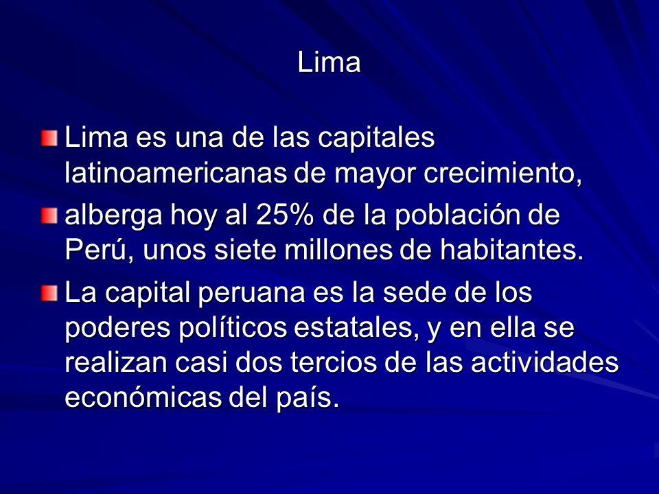 Lima Lima es una de las capitales latinoamericanas de mayor crecimiento, alberga hoy al 25% de la población de Perú, unos siete millones de habitantes.