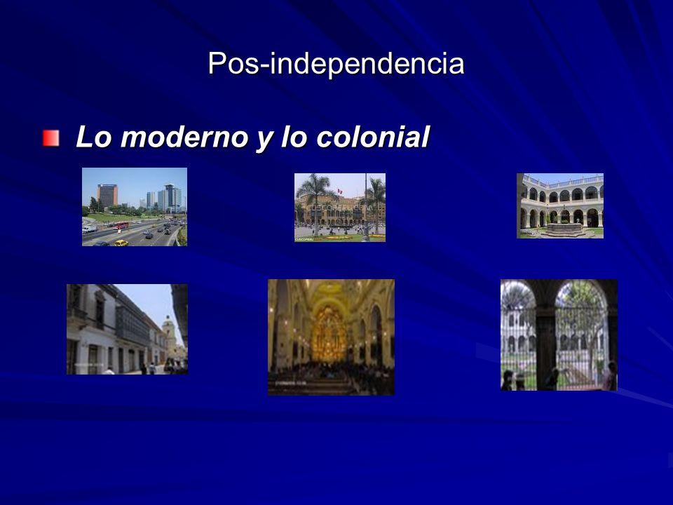 Pos-independencia Lo moderno y lo colonial Lo moderno y lo colonial