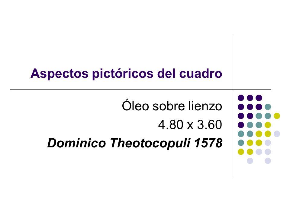 Aspectos pictóricos del cuadro Óleo sobre lienzo 4.80 x 3.60 Dominico Theotocopuli 1578