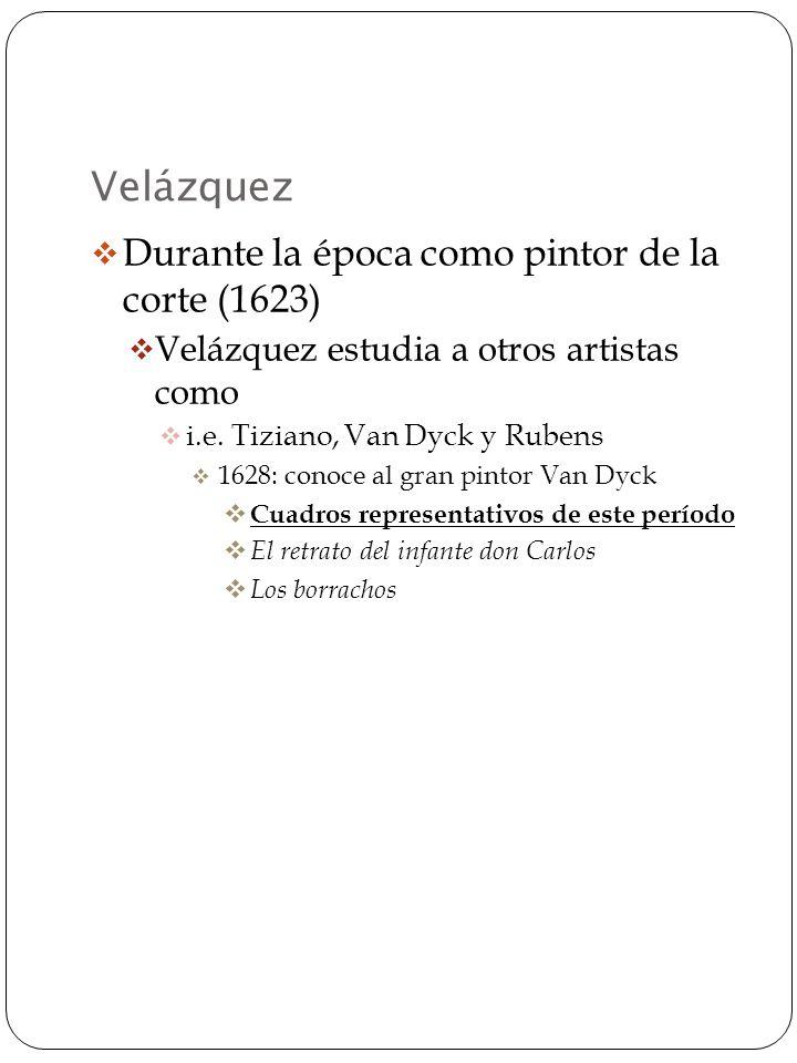 Velázquez En la primavera de 1623 Vuelve a Madrid Por un válido-real el conde-duque de Olivares se convierte en su protector Pinta el retrato del conde el hijo del conde los hijos del rey Felipe IV el principe de Gales (Wales) 6 de octubre de 1623…….entra al servicio del rey por real decreto el 6 de octubre de 1623