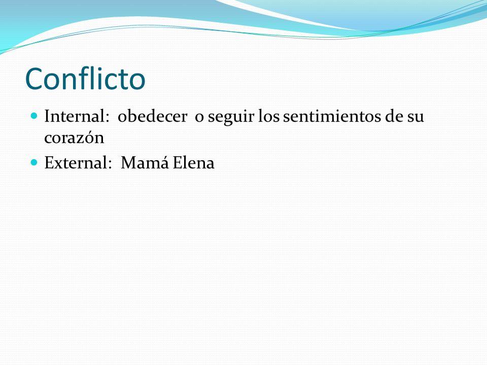 Conflicto Internal: obedecer o seguir los sentimientos de su corazón External: Mamá Elena